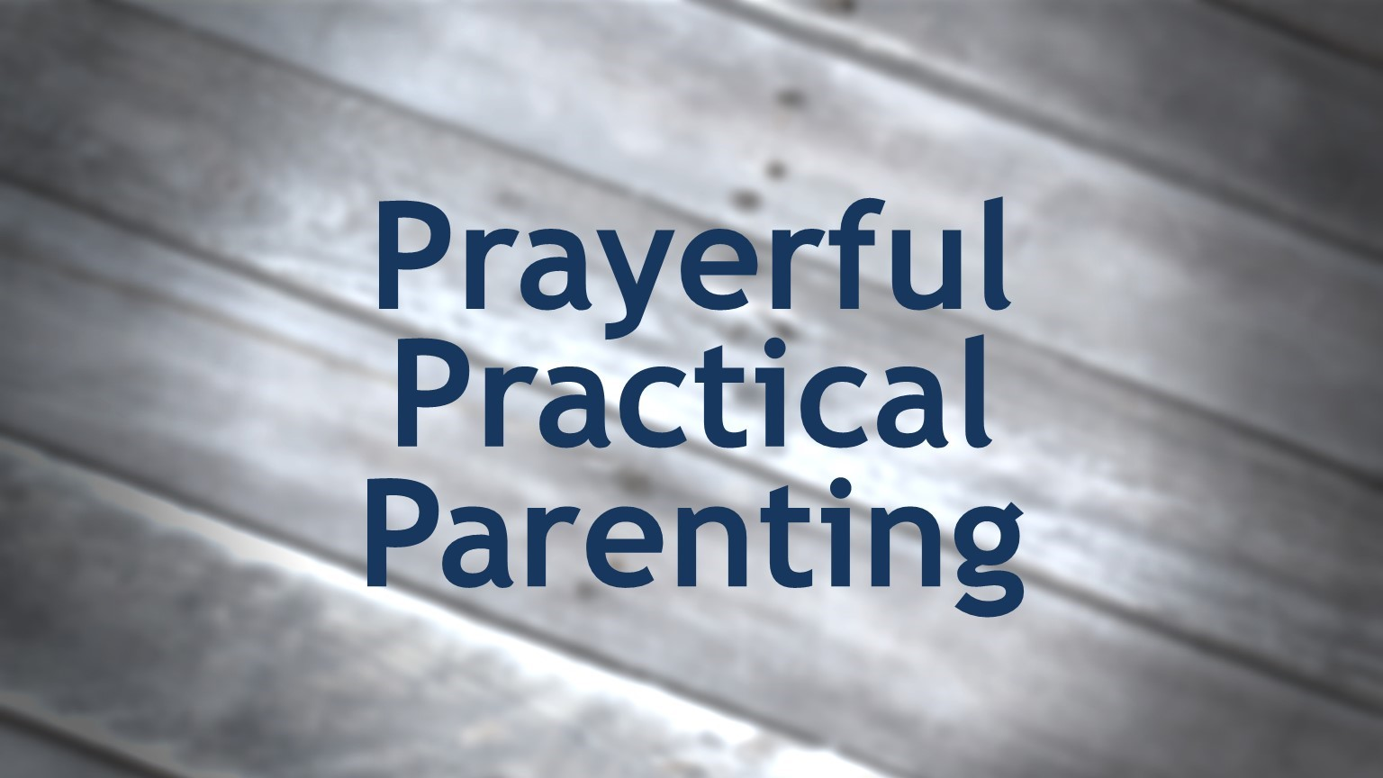 PRAYERFUL, PRACTICAL PARENTING 10