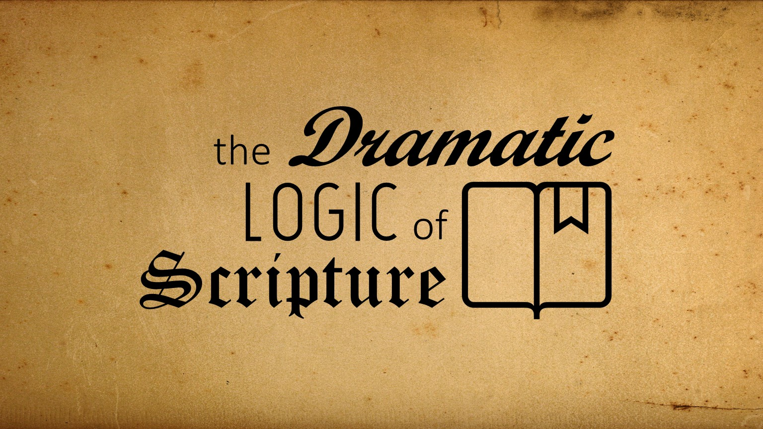 The Dramatic Logic of Scripture 6